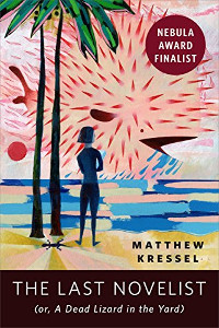 Kressel, Matthew The Last Novelist (or a Dead Lizard in the Yard)